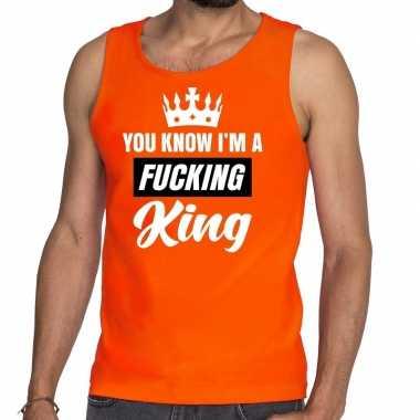 Heren oranje you know i am a fucking king mouwloos shirt / tanktop he