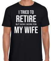 I tried to retire but now i work for my wife pensioen cadeau t-shirt zwart heren