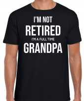 Im not retired im a full time grandpa pensioen cadeau t-shirt zwart heren