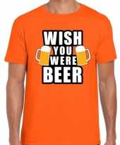 Wish you were beer drank fun t-shirt oranje heren